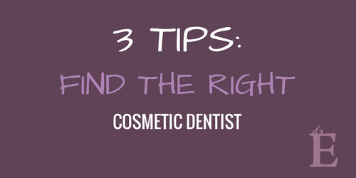 3 Tips to Finding the Right Cosmetic Dentist