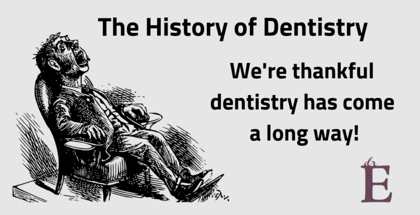 The History of Dentistry: We're so thankful we've come a long way!