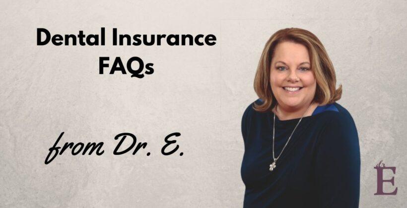 Dr. E's Dental Insurance FAQs