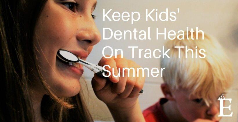 Parents, Keep Kids' Dental Health On Track This Summer!