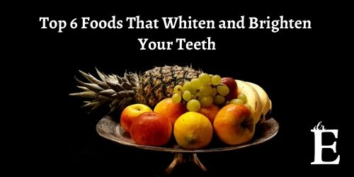 Top 6 Foods That Whiten and Brighten Your Teeth