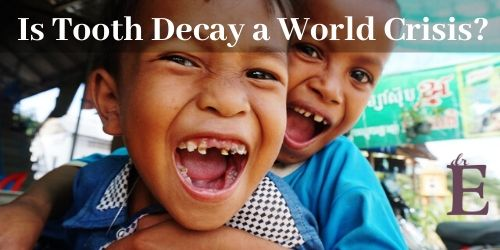 Is Tooth Decay a World Crisis?